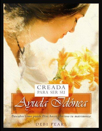Creada Para Ser su Ayuda Idonea: Descubre Como Puede Dios Hacer Glorioso Tu Matrimonio = Created to Be His Help Meet 9781892112873