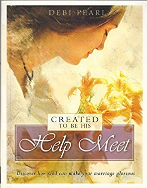 Created to Be His Help Meet: Discover How God Can Make Your Marriage Glorious 9781892112606