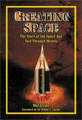 Creating Space: The Story of the Space Age Through the Models 9781896522869