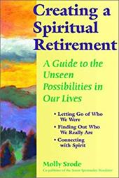 Creating a Spiritual Retirement: A Guide to the Unseen Possibilities in Our Lives 7718866