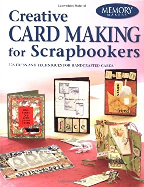 Creative Card Making for Scrapbookers: 226 Ideas and Techniques for Handcrafted Cards 9781892127433