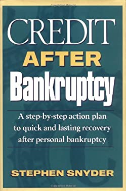 Credit After Bankruptcy: A Step-By-Step Action Plan to Quick and Lasting Recovery After Personal Bankruptcy 9781891945007