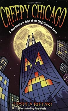 Creepy Chicago: A Ghosthunter's Tales of the City's Scariest Sites 9781893121157