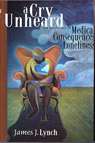 Cry Unheard: New Insights Into the Medical Consequences of Loneliness 9781890862114