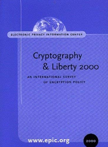 Cryptography and Liberty 2000: An International Survey of Encryption Policy 9781893044074