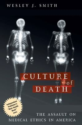 Culture of Death: The Assault on Medical Ethics in America 9781893554498