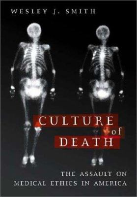 Culture of Death: The Assault on Medical Ethics in America 9781893554061
