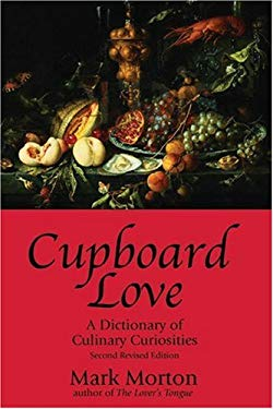 Cupboard Love: A Dictionary of Culinary Curiosities 9781894663663