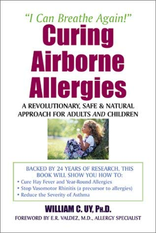 Curing Airborne Allergies: A Revolutionary, Safe and Natural Approach for Adults and Children 9781890772208
