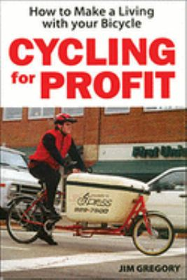 Cycling for Profit: How to Make a Living with Your Bicycle 9781892495129