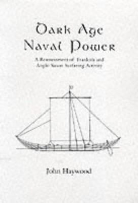 Dark Age Naval Power. a Reassessment of Frankish and Anglo-Saxon Seafaring Activity 9781898281221