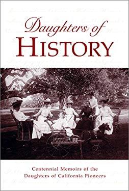 Daughters of History: Centennial Memoirs of the Daughters of California Pioneers 9781893163317