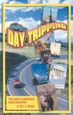 Day Tripping: Your Guide to Educational Family Adventures 9781891400414