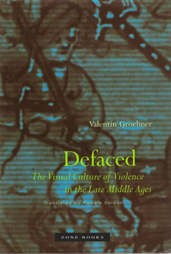 Defaced: The Visual Culture of Violence in the Late Middle Ages 9781890951382