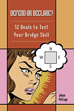 Defend or Declare?: 72 Deals to Test Your Bridge Skill 9781897106884