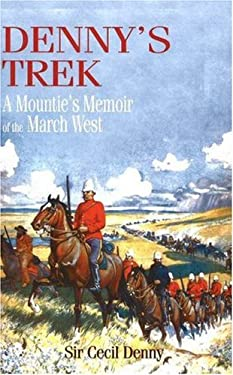 Denny's Trek: A Mountie's Memoir of the March West 9781894384438