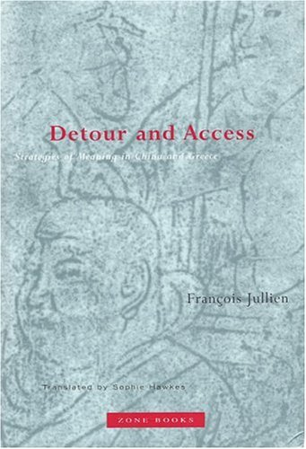 Detour and Access: Strategies of Meaning in China and Greece 9781890951108