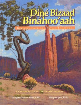 Dine Bizaad Binahoo'aah: Rediscovering the Navajo Language 9781893354739