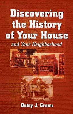 Discovering the History of Your House: And Your Neighborhood 9781891661242