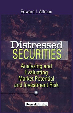 Distressed Securities: Analyzing and Evaluating Market Potential and Investment Risk 9781893122048