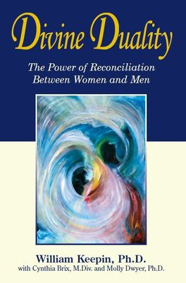 Divine Duality: The Power of Reconciliation Between Women and Men 9781890772741