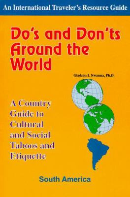 Do's and Don'ts Around the World: A Country Guide to Cultural and Social Taboos and Etiquette-South America 9781890605032