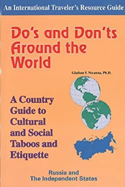Do's and Don'ts Around the World: A Country Guide to Cultural and Social Taboos and Etiquette-Russia and the Independent States 9781890605063