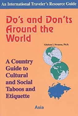 Do's and Dont's Around the World: A Country Guide to Cultural and Social Taboos and Etiquette-Asia 9781890605018