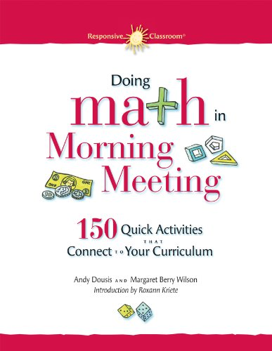 Doing Math in Morning Meeting: 150 Quick Activities That Connect to Your Curriculum 9781892989376