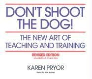 Don't Shoot the Dog!: The New Art of Teaching and Training 9781890948221