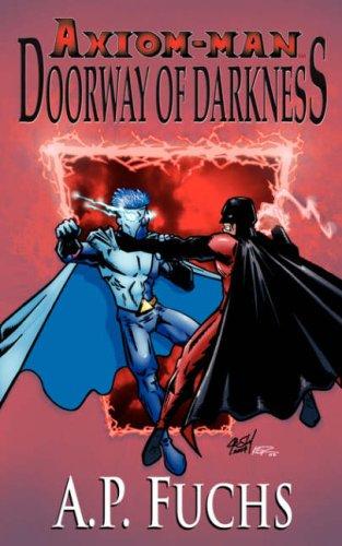 Doorway of Darkness: A Superhero Novel [Axiom-Man Saga Book 2] 9781897217696