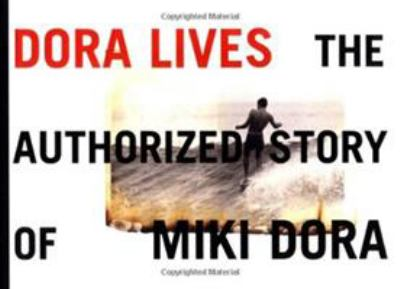 Dora Lives: The Authorized Story of Miki Dora 9781890481179