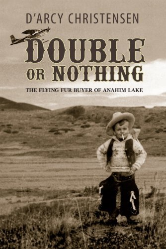 Double or Nothing: The Flying Fur Buyer of Anahim Lake 9781894759472