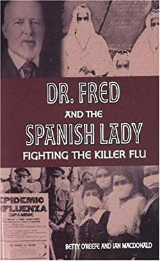 Dr. Fred and the Spanish Lady: Fighting the Killer Flu 9781894384711