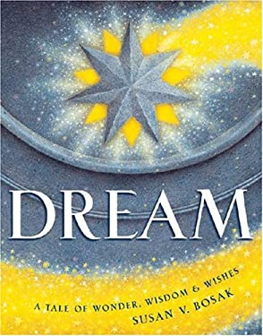 Dream: A Tale of Wonder, Wisdom & Wishes 9781896232041
