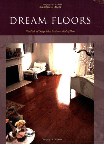 Dream Floors: Hundreds of Design Ideas for Every Kind of Floor 9781890379117