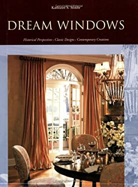 Dream Windows: Historical Perspectives, Classic Designs, Contemporary Creations 9781890379094