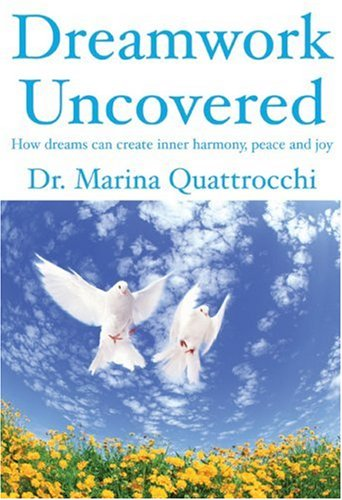 Dreamwork Uncovered: How Dreams Can Create Inner Harmony, Peace and Joy 9781894663939