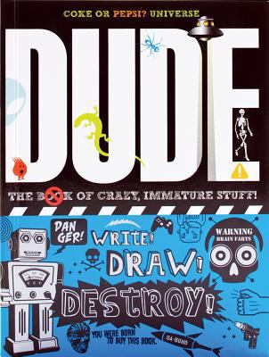 Dude!: The Book of Crazy, Immature Stuff! 9781892951465