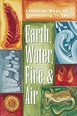 Earth, Water, Fire, and Air: Essential Ways of Connecting to Spirit 9781893361652