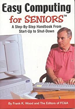 Easy Computing for Seniors: A Step-By-Step Handbook from Startup to Shutdown 9781890957933