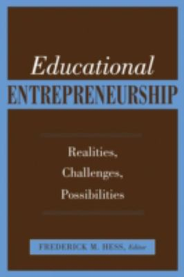 Educational Entrepreneurship: Realities, Challenges, Possibilities 9781891792250