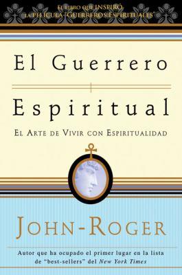 El Guerrero Espiritual: El Arte de Vivir Con Espiritualidad 9781893020498