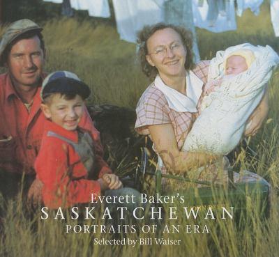 Everett Baker's Saskatchewan: Portraits of an Era 9781897252048