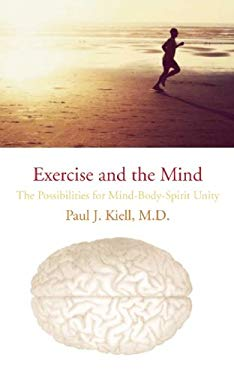 Exercise and the Mind: The Possibilities for Mind-Body-Spirit Unity 9781891369889