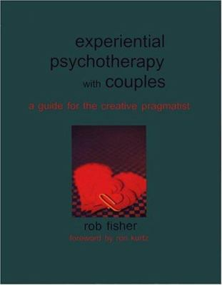Experiential Psychotherapy with Couples: A Guide for the Creative Pragmatist 9781891944970