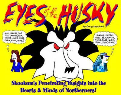 Eyes of the Husky: Skookum's Penetrating Insights Into the Hearts & Minds of Northerners 9781896758053