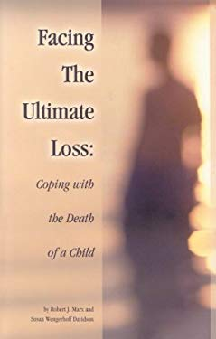 Facing the Ultimate Loss: Coping with the Death of a Child 9781891400933