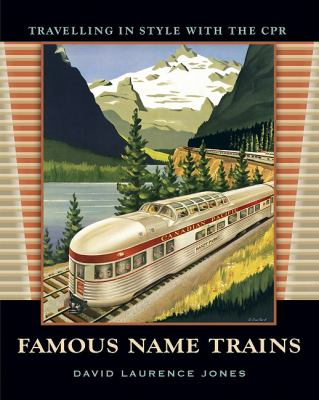 Famous Name Trains: Travelling in Style with the CPR 9781894856515