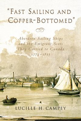 Fast Sailing and Copper-Bottomed: Aberdeen Sailing Ships and the Emigrant Scots They Carried to Canada, 1774-1855 9781896219318